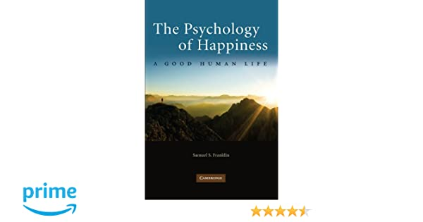Amazon the psychology of happiness a good human life amazon the psychology of happiness a good human life 9780521138673 samuel s franklin books fandeluxe Image collections
