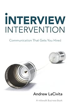 Interview Intervention: Communication That Gets You Hired: A milewalk Business Book by [LaCivita, Andrew]