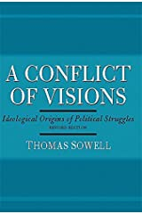 A Conflict of Visions: Ideological Origins of Political Struggles Paperback