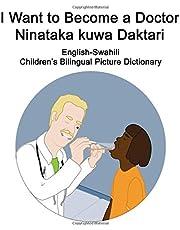 English-Swahili I Want to Become a Doctor/Ninataka kuwa Daktari Children's Bilingual Picture Dictionary