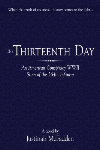 The Thirteenth Day: An American Conspiracy WWII Story Of The 364Th Infantry