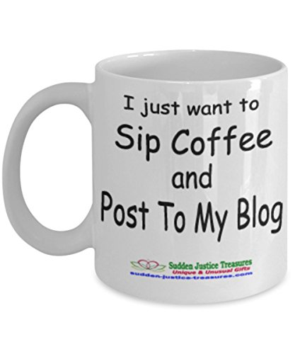 I Just Want To Sip Coffee And Post To My Blog White Mug Unique Birthday, Special Or Funny Occasion Gift. Best 11 Oz Ceramic Novelty Cup for Coffee, Tea, Hot Chocolate Or Toddy