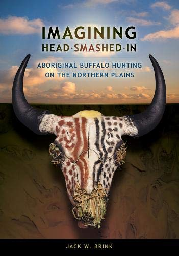 Imagining Head-Smashed-In: Aboriginal Buffalo Hunting on the Northern Plains (Athabasca University Press)