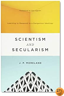 Scientism and Secularism: Learning to Respond to a Dangerous Ideology