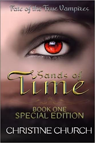 Sands Of Time Special Edition Fate Of The True Vampires Volume 1 Church Christine 9780692855911 Amazon Com Books