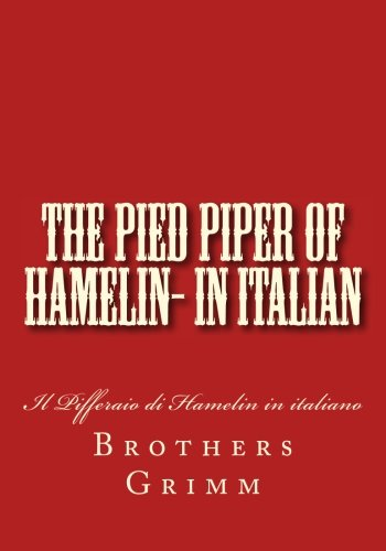 The Pied Piper of Hamelin: Il Pifferaio Di Hamelin in Italiano