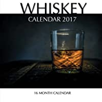 Whiskey Calendar 2017: 16 Month Calendar