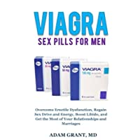 Viagra Sex Pills for Men: Overcome Erectile Dysfunction, Regain Sex Drive and Energy, Boost Libido, and Get the Most of Your Relationships and Marriages