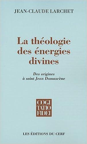 La théologie des énergies divines : Des origines à saint Jean Damascène