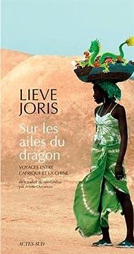 Sur les ailes du dragon : Voyages entre l'Afrique et la Chine par Lieve Joris
