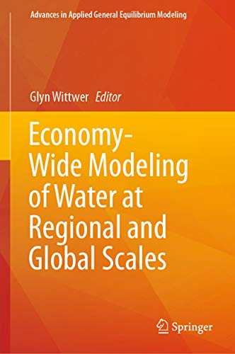 Applied General Equilibrium Models - Economy-Wide Modeling of Water at Regional and Global Scales (Advances in Applied General Equilibrium Modeling)