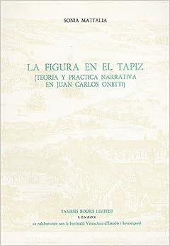 La Figura en el Tapiz:Teoría y práctica narrativa en Juan Carlos Onetti (Monografías A)