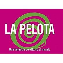 La Pelota, una herencia de México al mundo (Spanish Edition)