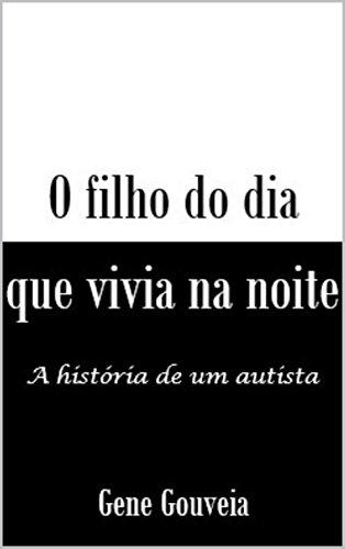 O filho do dia que vivia na noite: A história de um garoto autista (Portuguese Edition)
