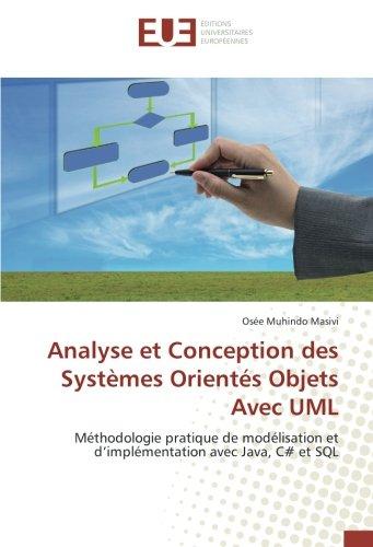 Analyse et Conception des Systèmes Orientés Objets Avec UML: Méthodologie pratique de modélisation et d'implémentation avec Java, C# et SQL (French Edition) pdf epub