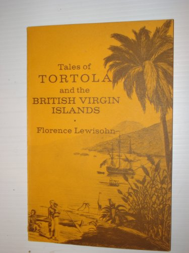Tales of Tortola and the British Virgin Islands;: Recounting nearly five centuries of lore, legend, and history of Las Virgines