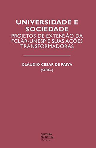 Universidade e sociedade: projetos de extensão da FCLAr-Unesp e suas ações transformadoras (Portuguese Edition)