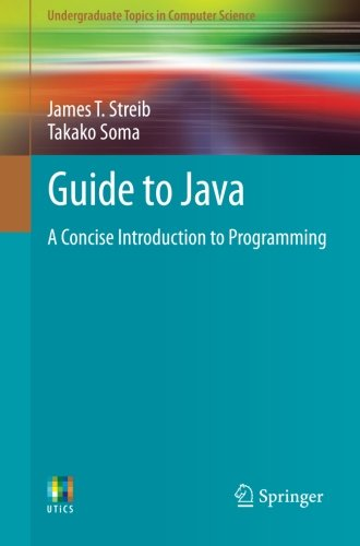 Guide to Java: A Concise Introduction to Programming (Undergraduate Topics in Computer Science) by Springer