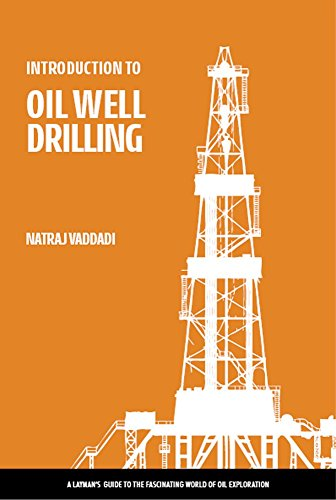 INTRODUCTION TO OIL WELL DRILLING: A layman's guide to the fascinating world of Oil exploration