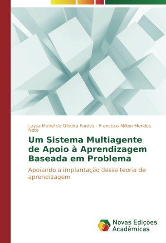 Um Sistema Multiagente de Apoio  Aprendizagem Baseada em Problema: Apoiando a implantao dessa teoria de aprendizagem (Portuguese Edition)