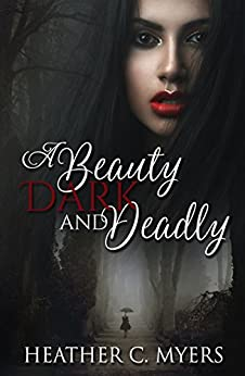 A Beauty Dark & Deadly (A Dark & Deadly Series Book 1) by [Myers, Heather C.]