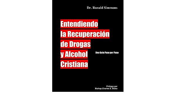 Entendiendo la Recuperacion de Drogas y Alcohol Cristiana ...