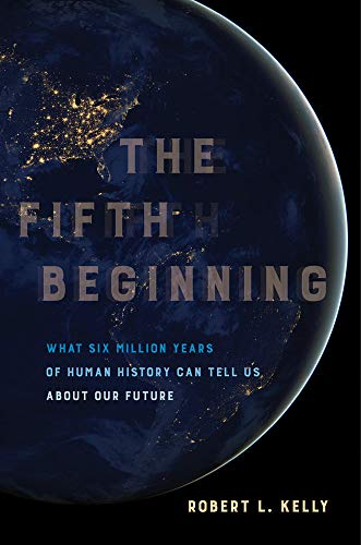 The Fifth Beginning: What Six Million Years of Human History Can Tell Us about Our Future
