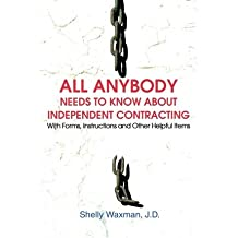 [(All Anybody Needs to Know about Independent Contracting: With Forms, Instructions and Other Helpful Items )] [Author: Shelly Waxman] [Jan-2003]