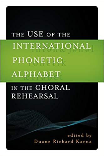 The Use Of The International Phonetic Alphabet In The Choral Rehearsal Karna Duane Richard Bender Susan Clausen Rene Dressen Dan Ericsdotter Christine Farkas Agnes Goodenow Sue Helwing Anna Garbes Heather M Goleeke