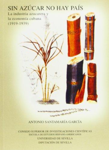 Sin azúcar no hay País: La industria azucarera y la economía cubana (1919-1939).