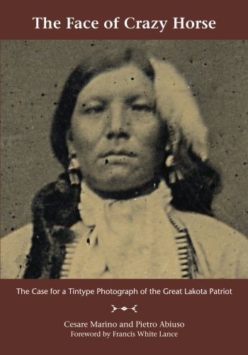 The Face of Crazy Horse: The Case for a Tintype Photograph of the Great Lakota Patriot