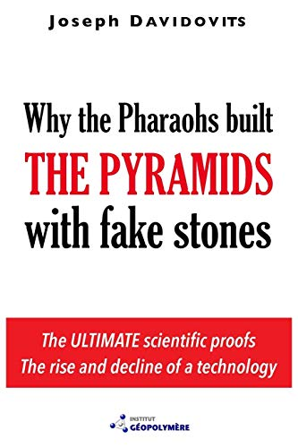 Why the Pharaohs Built the Pyramids with Fake Stones ()