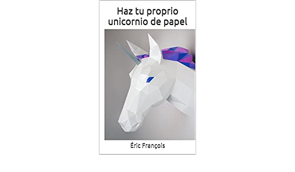 Haz tu proprio unicornio de papel: DIY Decoración de pared ...