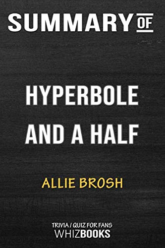 Summary of Hyperbole and a Half: Unfortunate Situations, Flawed Coping Mechanisms, Mayhem, and Other Things That Happen