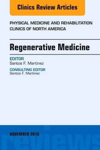 Regenerative Medicine, An Issue of Physical Medicine and Rehabilitation Clinics of North America, 1e (The Clinics: Orthopedics)