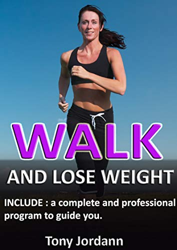 HOW TO LOSE WEIGHT WALKING: Include, a complete program to guide you