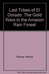 Last Tribes of El Dorado: The Gold Wars in the Amazon Rain Forest