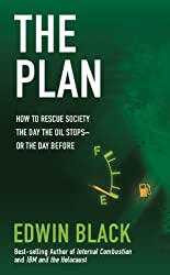 The Plan: How to Rescue Society the Day the Oil Stops