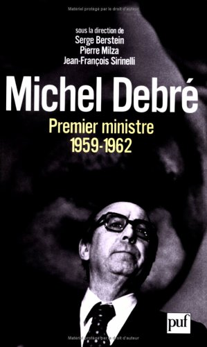 Michel Debré premier ministre (1959-1962) Broché – 2 juin 2005 Serge Berstein Pierre Milza Jean-François Sirinelli Collectif