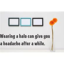 Decal - Vinyl Wall Sticker : Wearing A Halo Can Give You A Headache After A While. Quote Home Living Room Bedroom Decor - 22 Colors Available Size: 10 Inches X 26 Inches