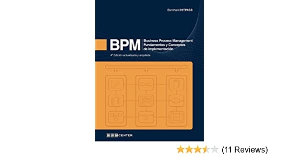 Amazon.com: BPM: Business Process Management - Fundamentos y Conceptos de Implementación 4a Edición (Spanish Edition) eBook: Dr. Bernhard Hitpass: Kindle ...