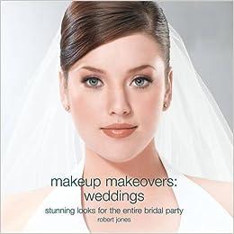 Makeup Makeovers: Weddings: Robert Jones: 9781592332311: Amazon ...