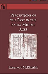Perceptions of the Past in the Early Middle Ages (Conway Lectures in Medieval Studies)