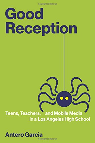 Good Reception: Teens, Teachers, and Mobile Media in a Los Angeles High School (John D. and Catherine T. MacArthur Foundation Series on Digital Media and Learning)