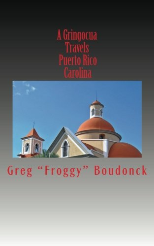 A Gringocua Travels Puerto Rico Carolina (Volume 16)