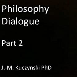 Philosophy Dialogue, Part 2