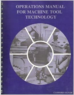 Operations Manual For Machine Tool Technology Clifford Oliver