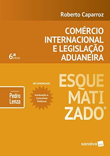 Comércio internacional e legislação aduaneira esquematizado - 6ª edição de 2019