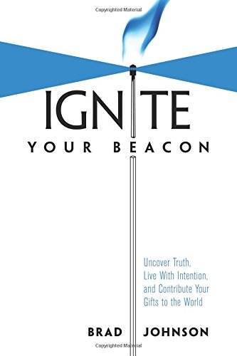Download Ignite Your Beacon: Uncover Truth, Live With Intention, and Contribute Your Gifts to the World PDF