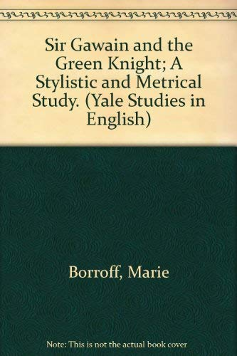 Sir Gawain and the Green Knight; A Stylistic and Metrical Study. (Yale Studies in English)